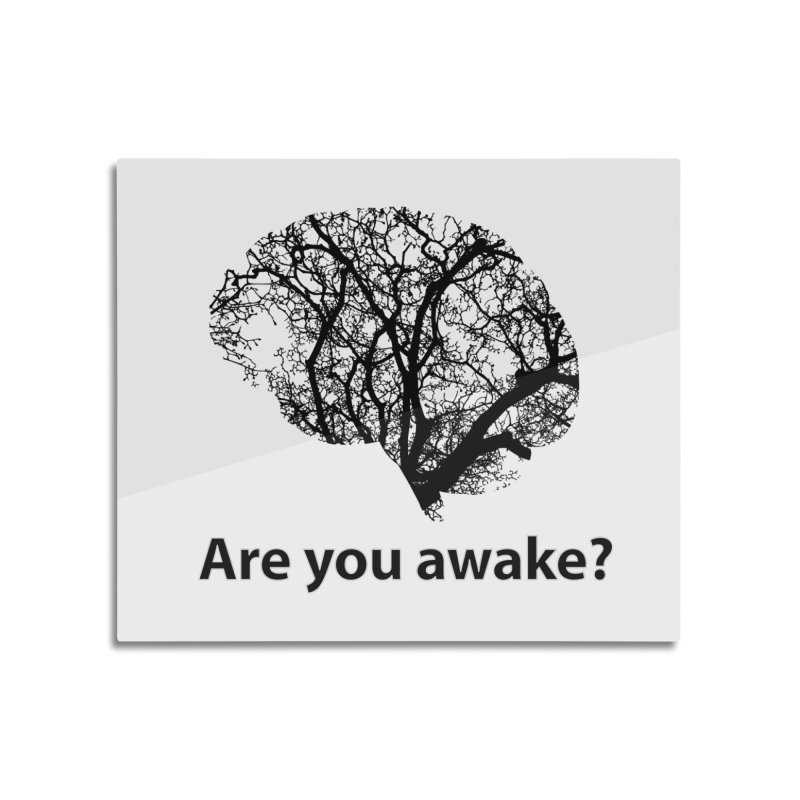 Are You Awake? Home Mounted Aluminum Print by Dream BOLD Network Shop