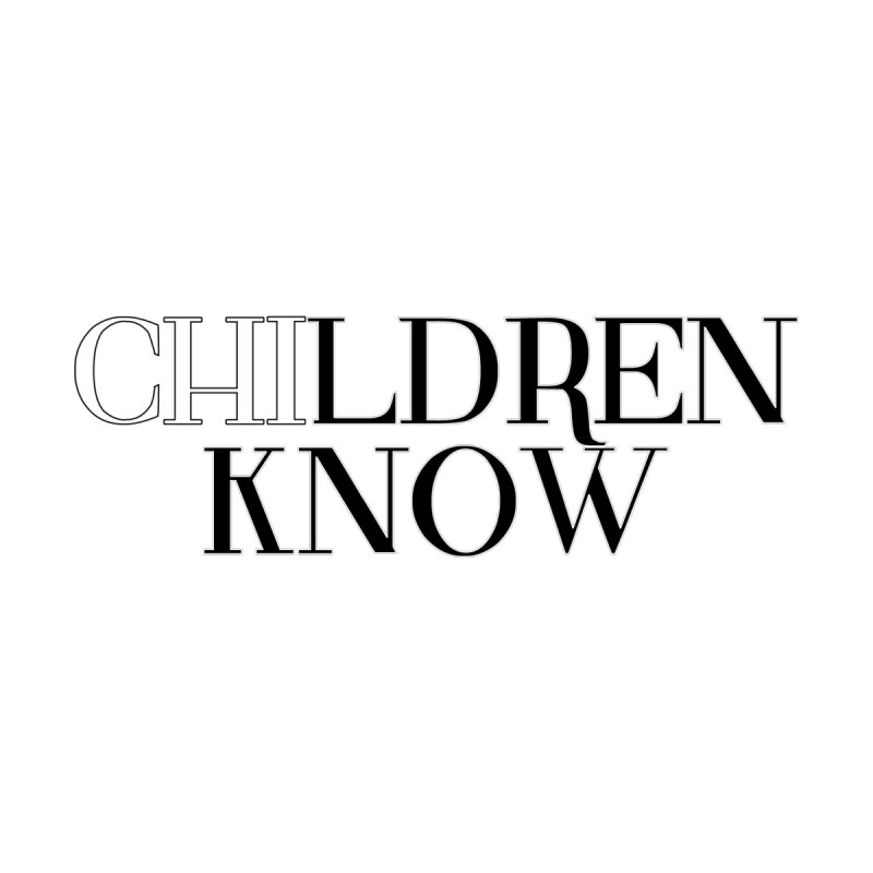 CHI-LDREN KNOW by Dream BOLD Network Shop