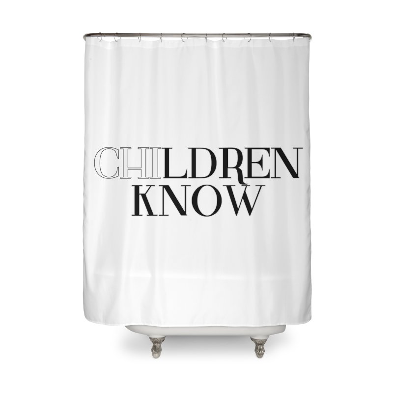 CHI-LDREN KNOW Home Shower Curtain by Dream BOLD Network Shop