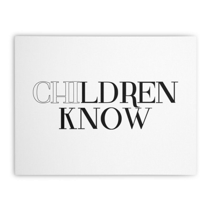 CHI-LDREN KNOW Home Stretched Canvas by Dream BOLD Network Shop
