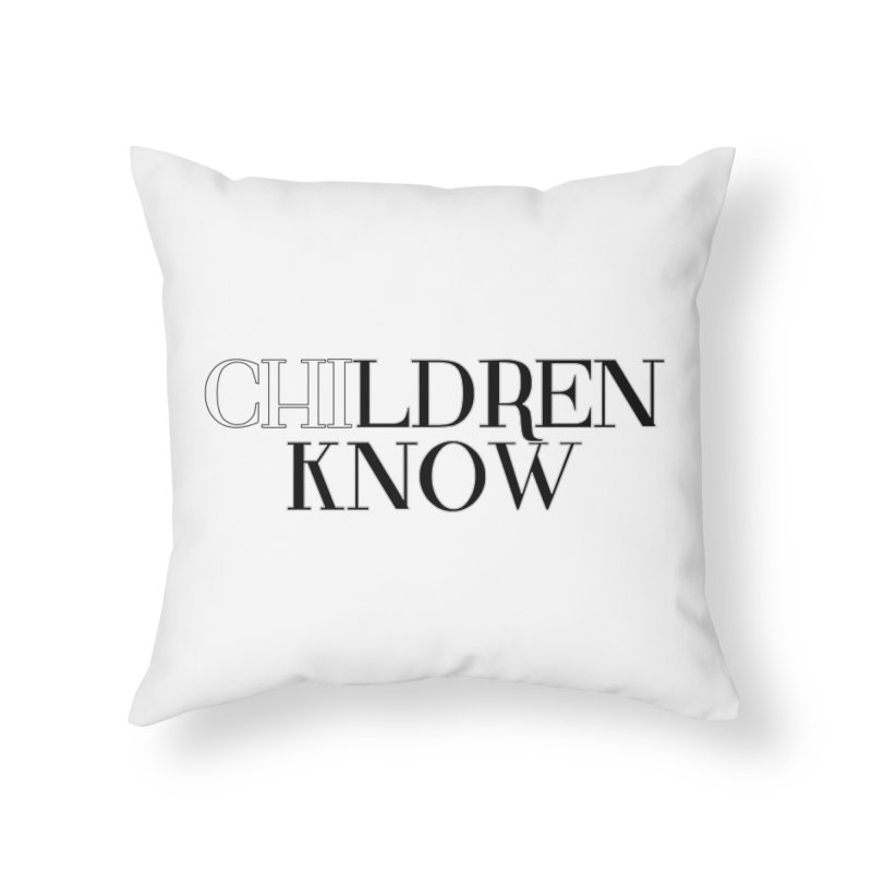 CHI-LDREN KNOW Home Throw Pillow by Dream BOLD Network Shop