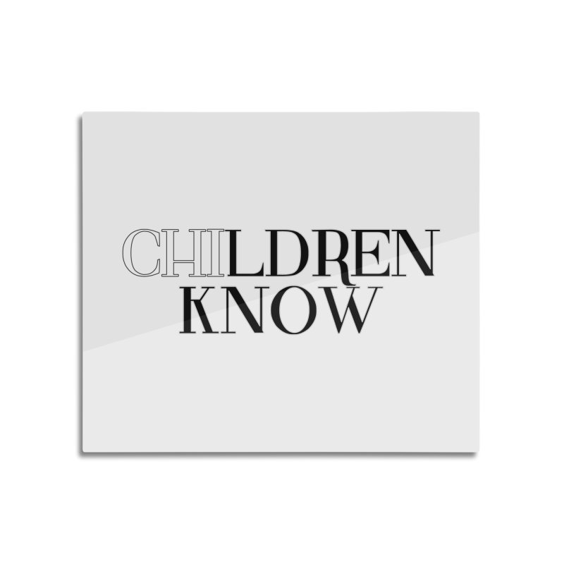 CHI-LDREN KNOW Home Mounted Aluminum Print by Dream BOLD Network Shop