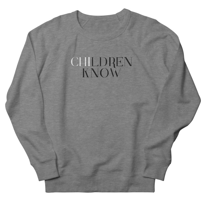 CHI-LDREN KNOW Women's French Terry Sweatshirt by Dream BOLD Network Shop