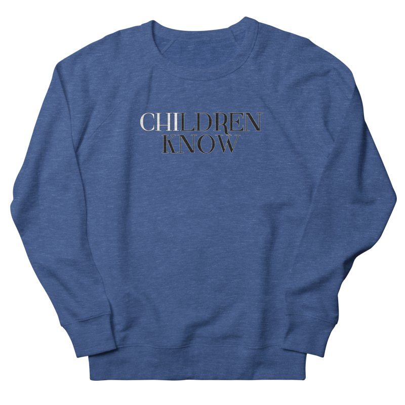 CHI-LDREN KNOW Men's Sweatshirt by Dream BOLD Network Shop