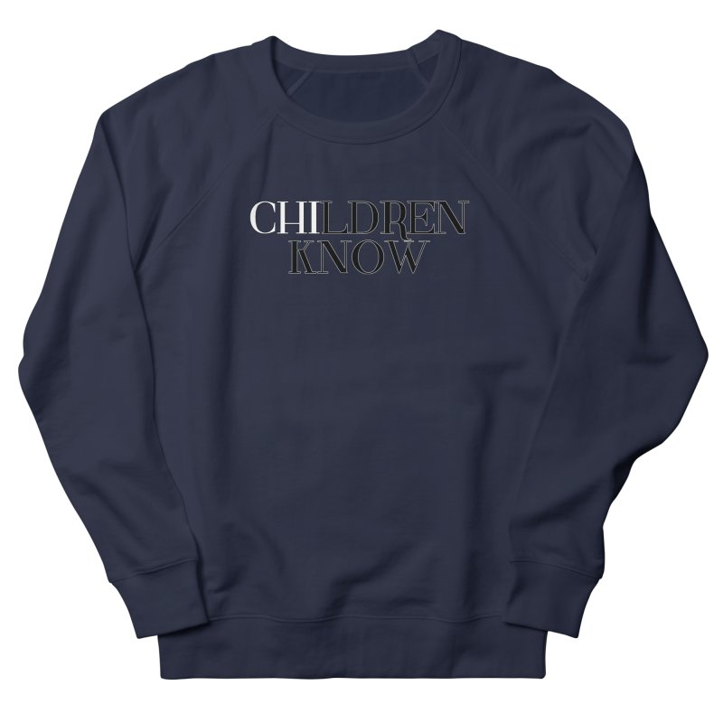 CHI-LDREN KNOW Men's French Terry Sweatshirt by Dream BOLD Network Shop