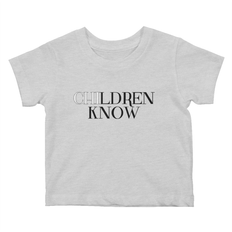 CHI-LDREN KNOW Kids Baby T-Shirt by Dream BOLD Network Shop