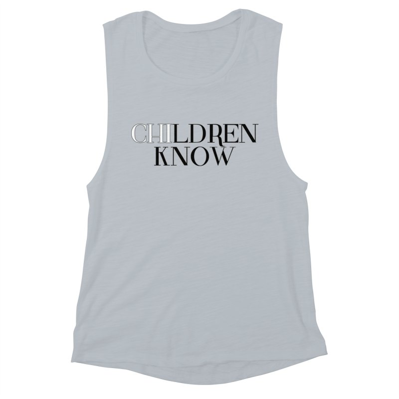 CHI-LDREN KNOW Women's Muscle Tank by Dream BOLD Network Shop