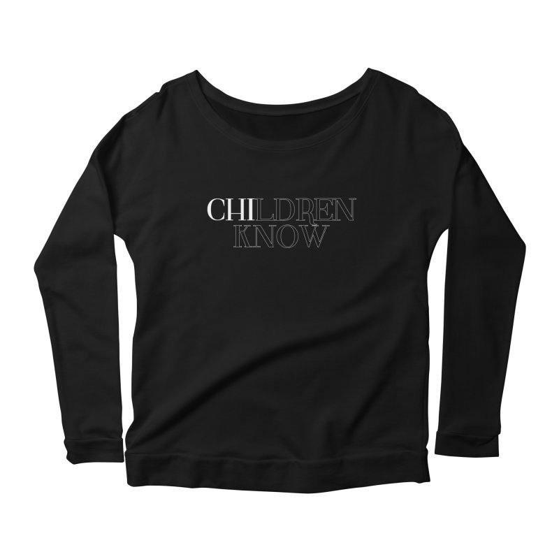 CHI-LDREN KNOW Women's Scoop Neck Longsleeve T-Shirt by Dream BOLD Network Shop