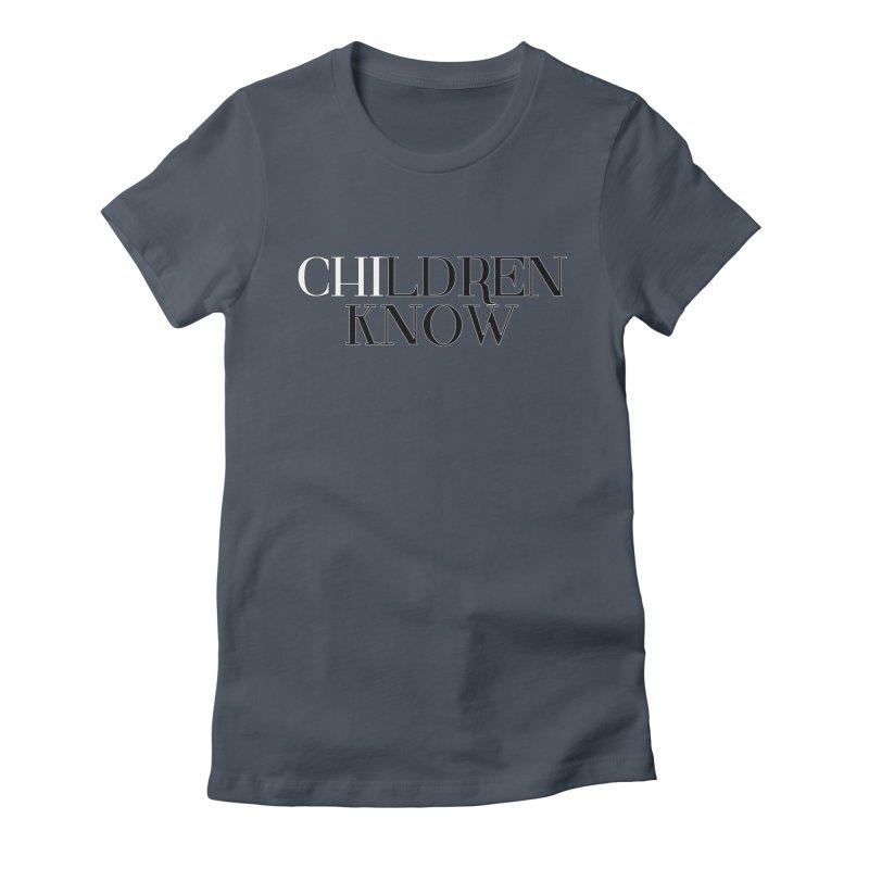 CHI-LDREN KNOW Women's T-Shirt by Dream BOLD Network Shop