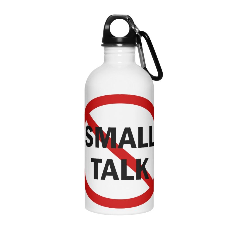 No Small Talk Accessories Water Bottle by Dream BOLD Network Shop