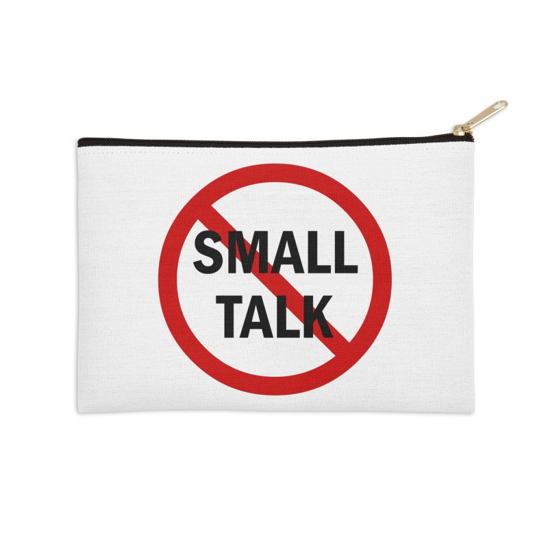 No Small Talk Accessories Zip Pouch by Dream BOLD Network Shop