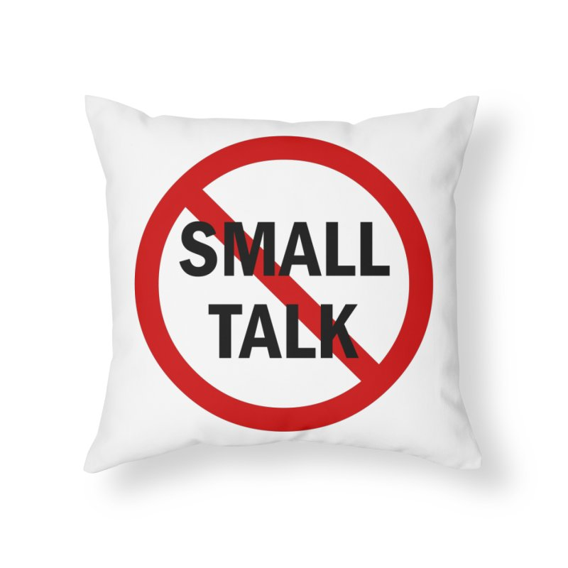 No Small Talk Home Throw Pillow by Dream BOLD Network Shop