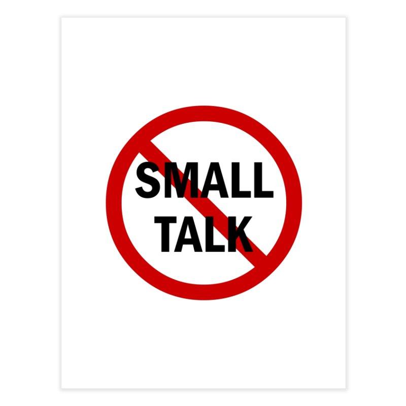 No Small Talk Home Fine Art Print by Dream BOLD Network Shop