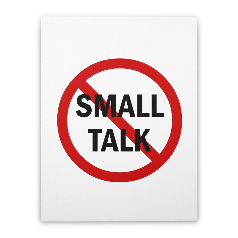 No Small Talk Home Stretched Canvas by Dream BOLD Network Shop
