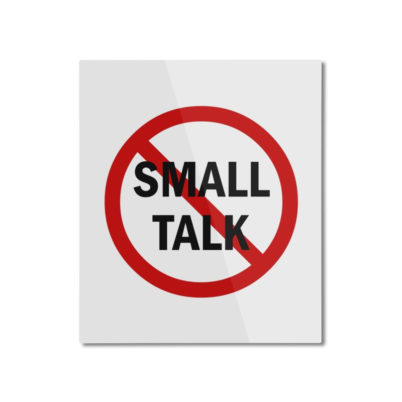 No Small Talk Home Mounted Aluminum Print by Dream BOLD Network Shop