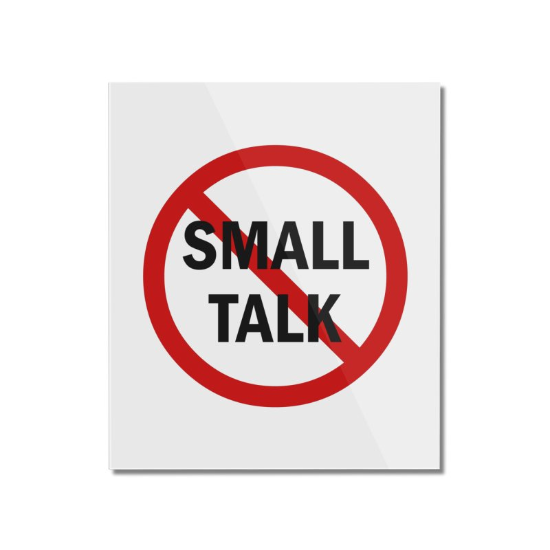 No Small Talk Home Mounted Acrylic Print by Dream BOLD Network Shop