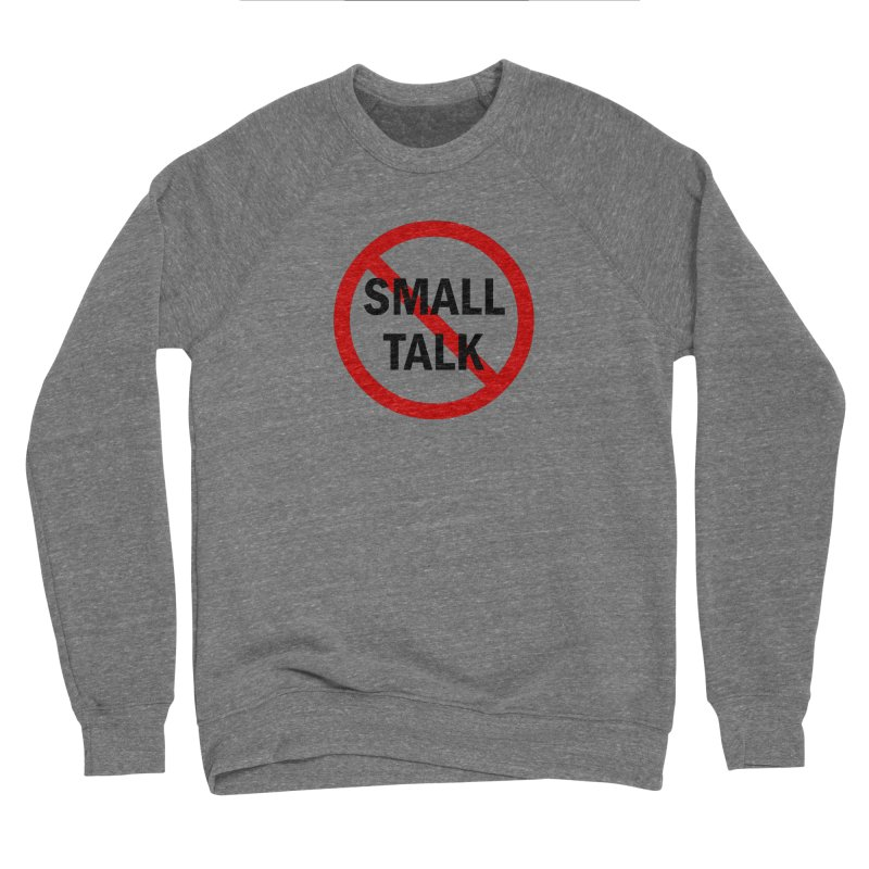 No Small Talk Women's Sponge Fleece Sweatshirt by Dream BOLD Network Shop