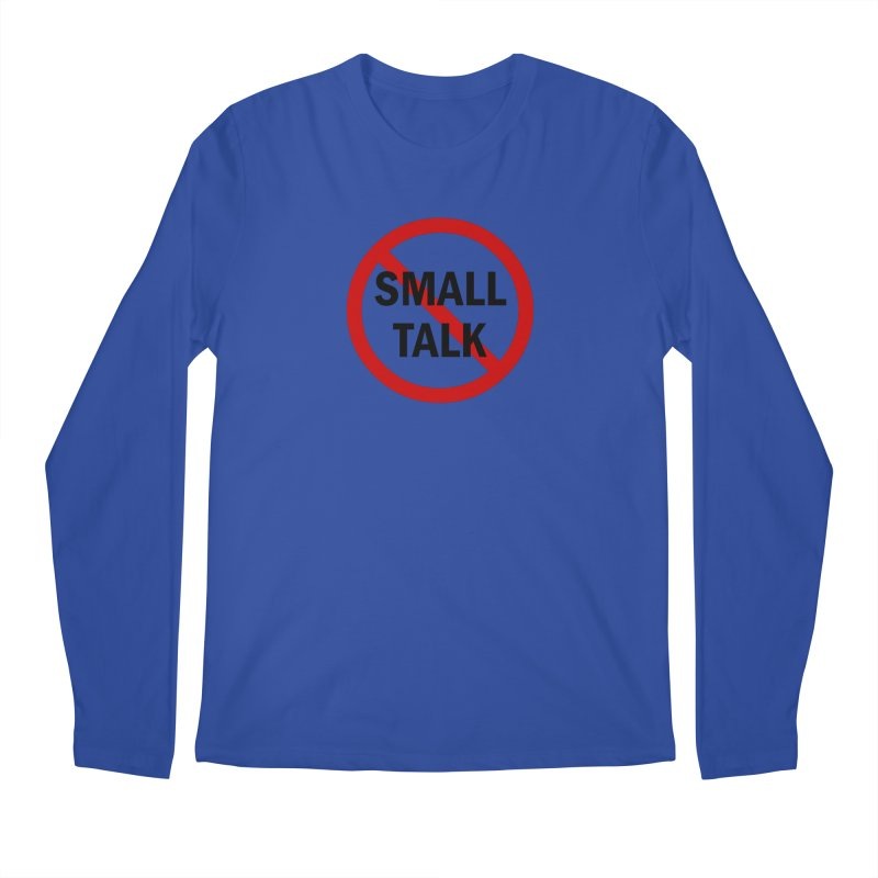No Small Talk Men's Regular Longsleeve T-Shirt by Dream BOLD Network Shop