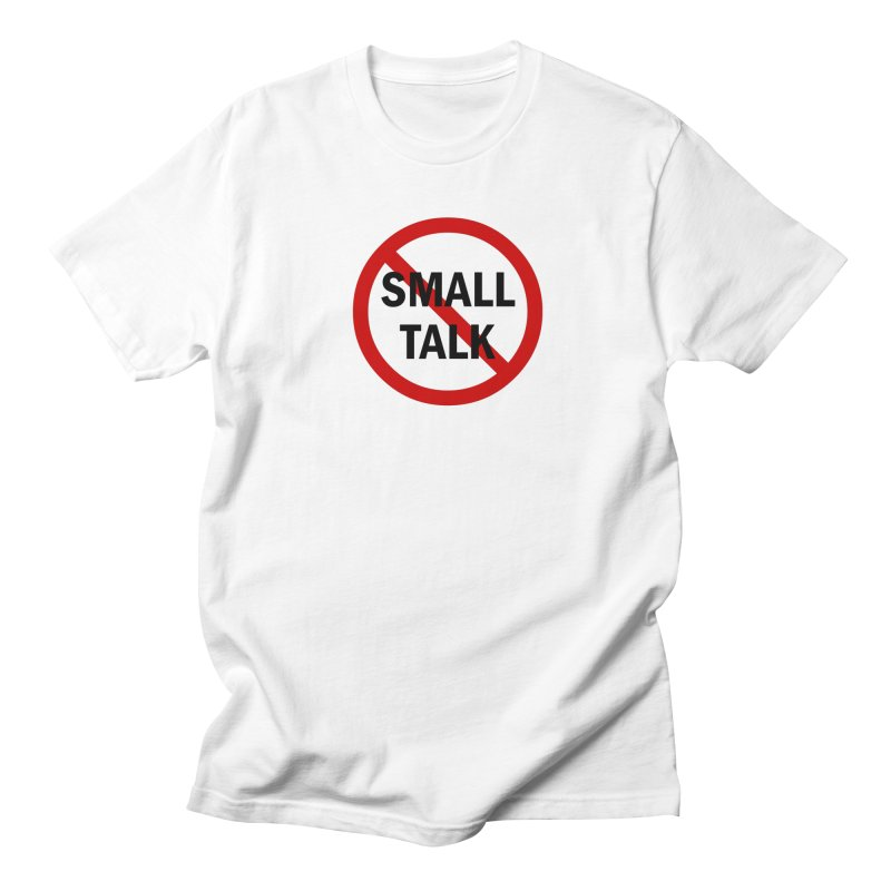 No Small Talk Men's T-Shirt by Dream BOLD Network Shop