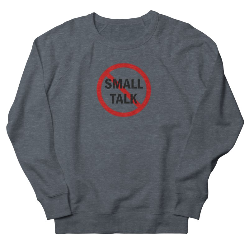 No Small Talk Men's French Terry Sweatshirt by Dream BOLD Network Shop