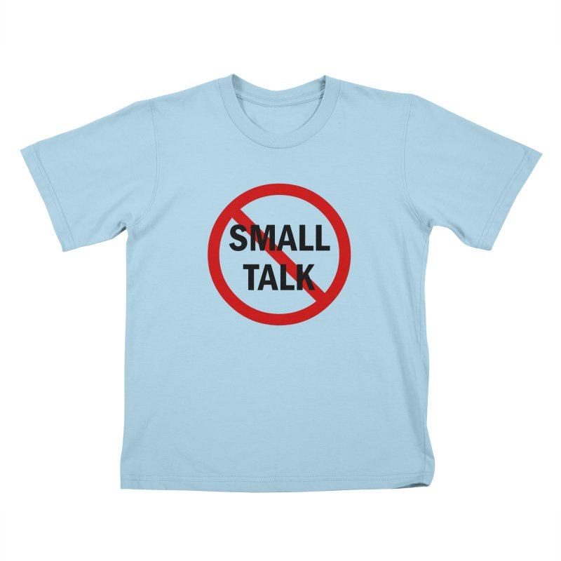 No Small Talk Kids T-Shirt by Dream BOLD Network Shop
