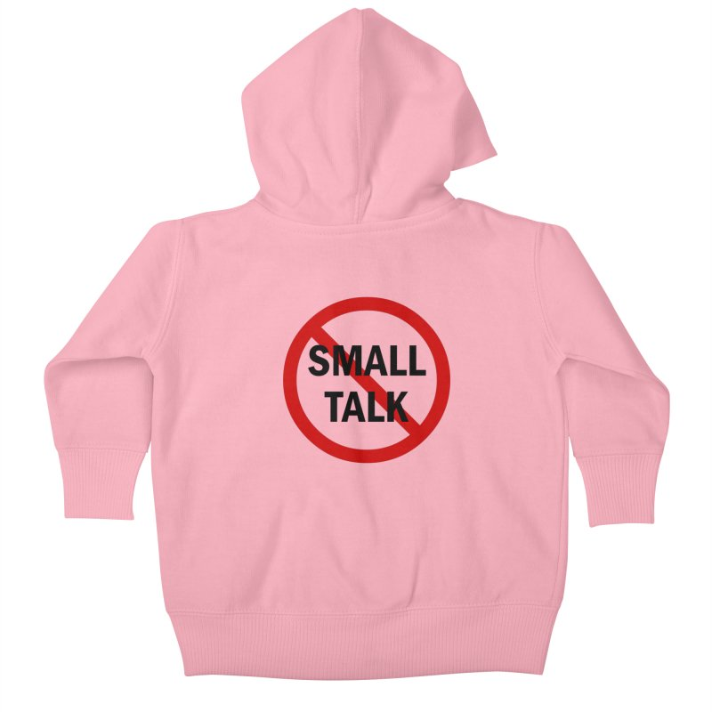 No Small Talk Kids Baby Zip-Up Hoody by Dream BOLD Network Shop