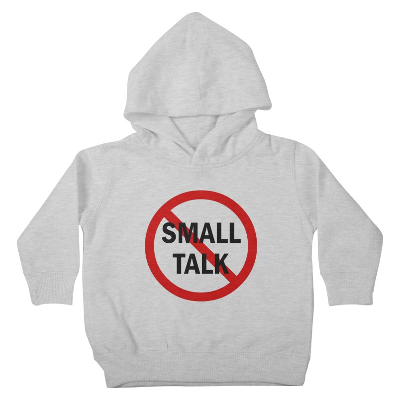 No Small Talk Kids Toddler Pullover Hoody by Dream BOLD Network Shop