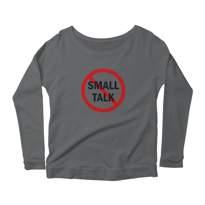 No Small Talk Women's Scoop Neck Longsleeve T-Shirt by Dream BOLD Network Shop