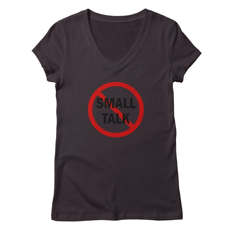 No Small Talk Women's Regular V-Neck by Dream BOLD Network Shop