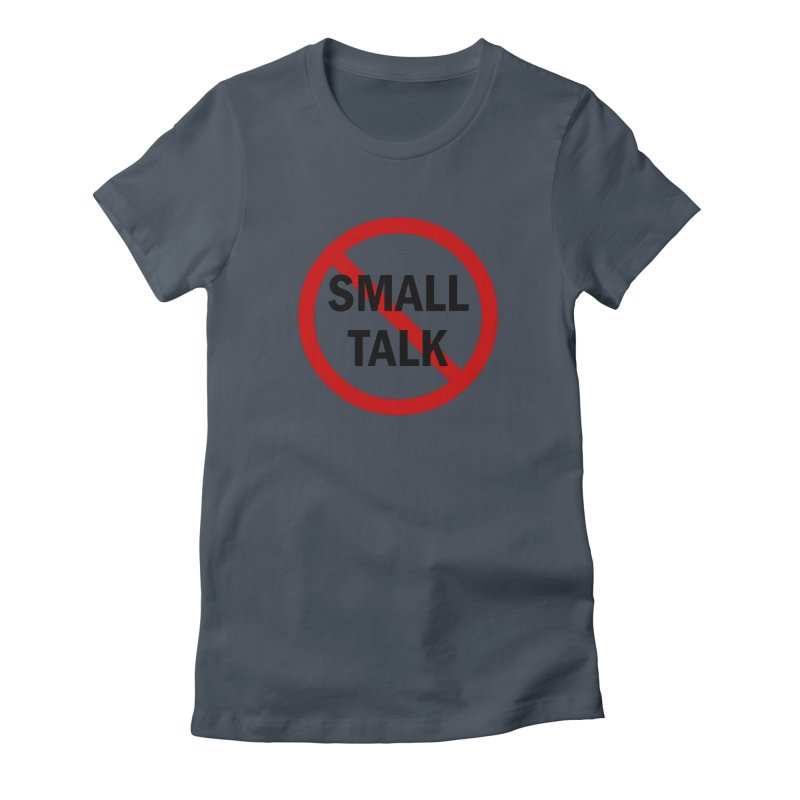 No Small Talk Women's T-Shirt by Dream BOLD Network Shop