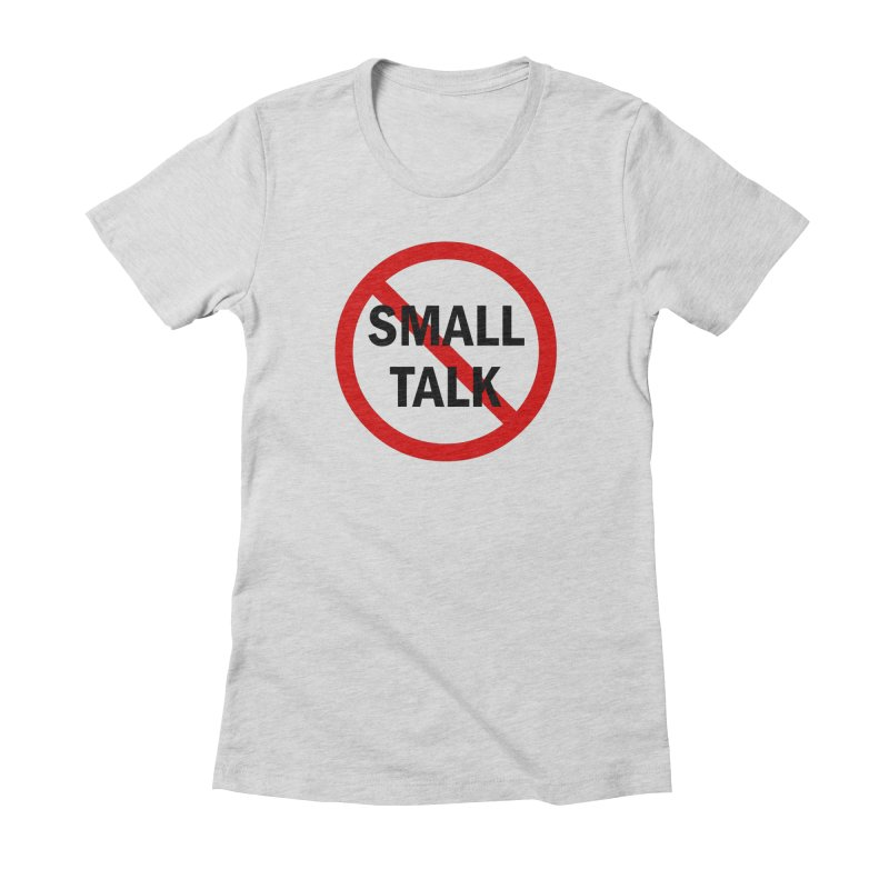 No Small Talk Women's Fitted T-Shirt by Dream BOLD Network Shop