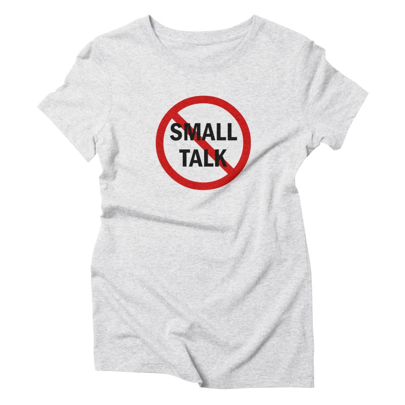 No Small Talk Women's T-Shirt by Dream BOLD Network Shop