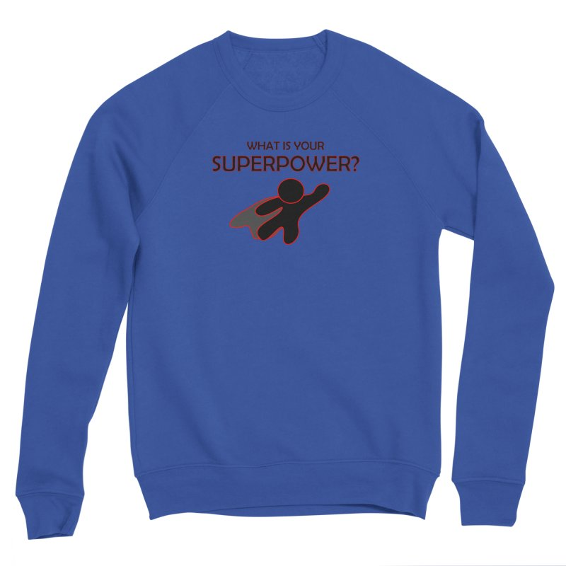 What is your SuperPower 2 Men's Sweatshirt by Dream BOLD Network Shop