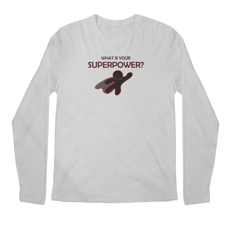 What is your SuperPower 2 Men's Regular Longsleeve T-Shirt by Dream BOLD Network Shop