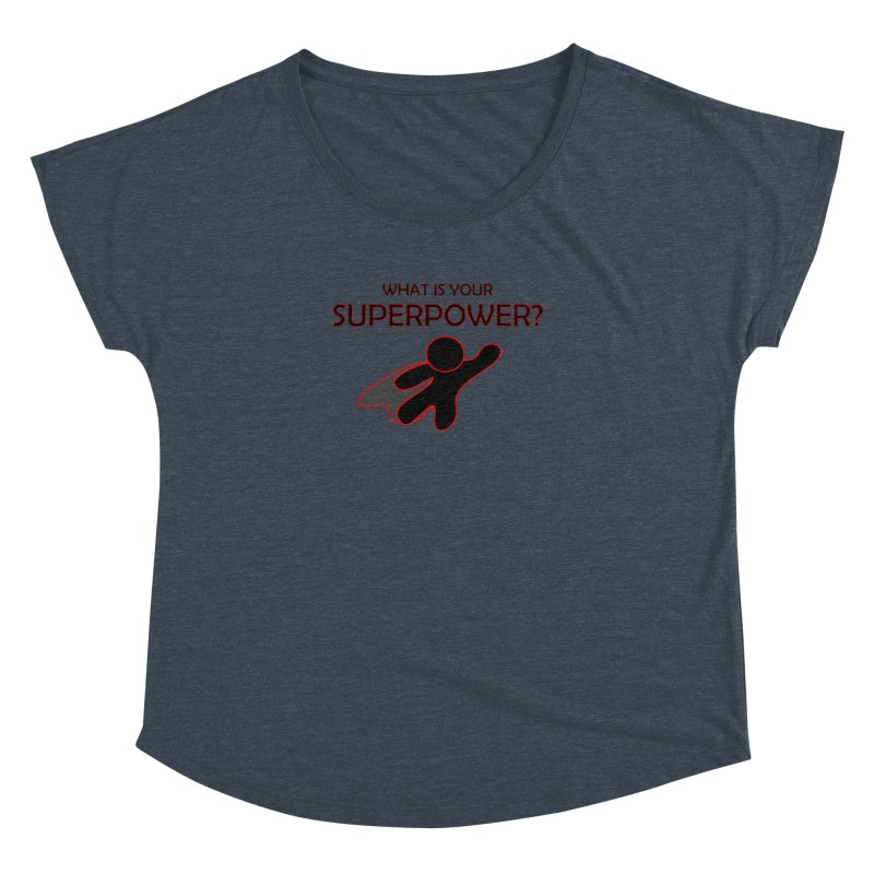 What is your SuperPower 2 Women's Dolman Scoop Neck by Dream BOLD Network Shop