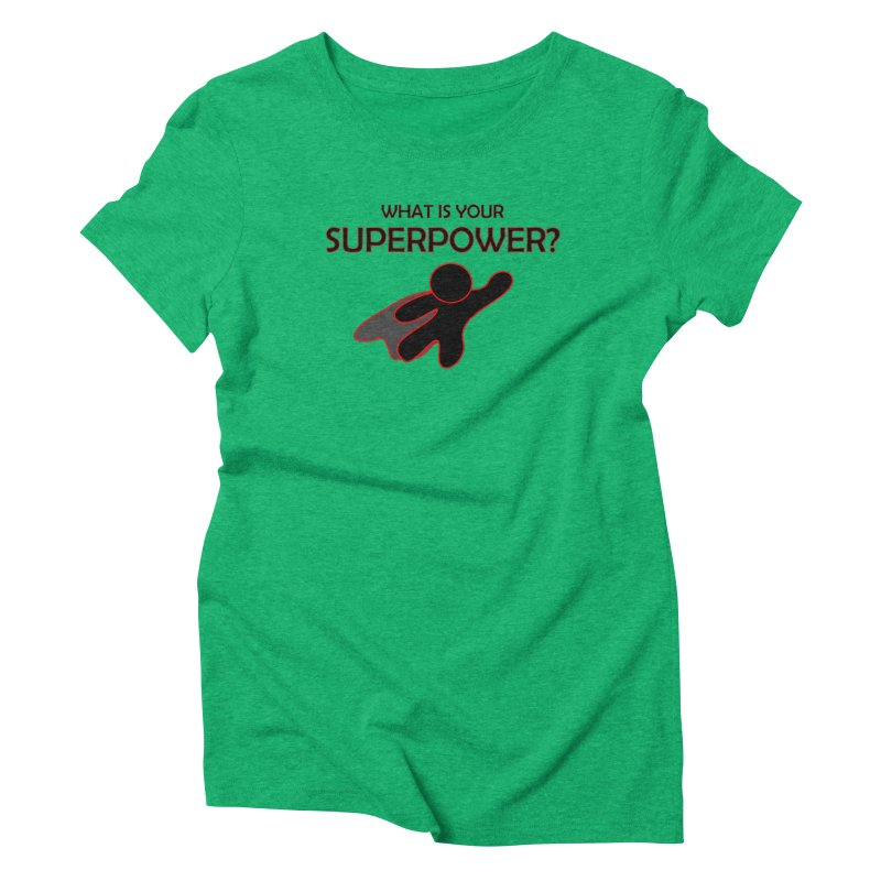 What is your SuperPower 2 Women's Triblend T-Shirt by Dream BOLD Network Shop