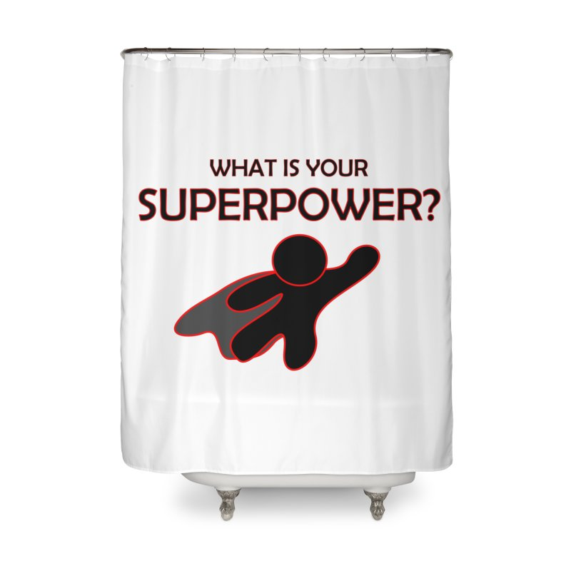 What is your SuperPower 2 Home Shower Curtain by Dream BOLD Network Shop