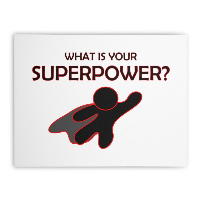 What is your SuperPower 2 Home Stretched Canvas by Dream BOLD Network Shop
