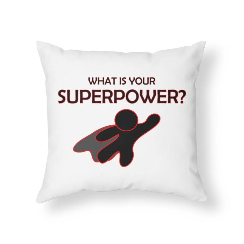 What is your SuperPower 2 Home Throw Pillow by Dream BOLD Network Shop