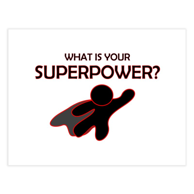 What is your SuperPower 2 Home Fine Art Print by Dream BOLD Network Shop