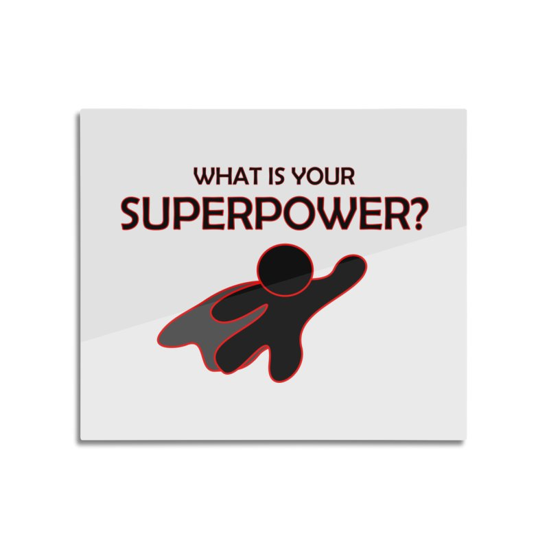 What is your SuperPower 2 Home Mounted Aluminum Print by Dream BOLD Network Shop