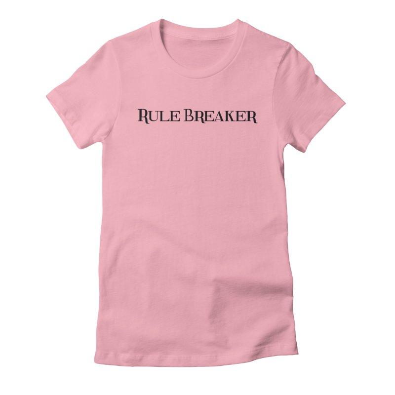 Rule Breaker black Women's Fitted T-Shirt by Dream BOLD Network Shop