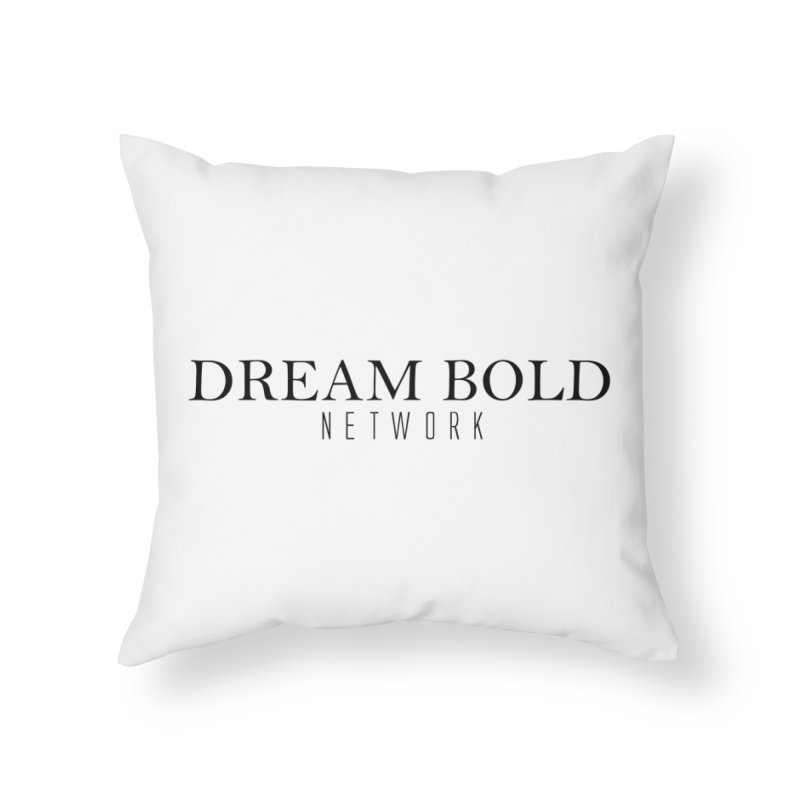 Dream Bold black Home Throw Pillow by Dream BOLD Network Shop