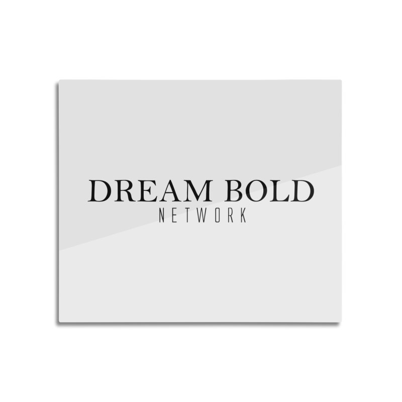Dream Bold black Home Mounted Aluminum Print by Dream BOLD Network Shop