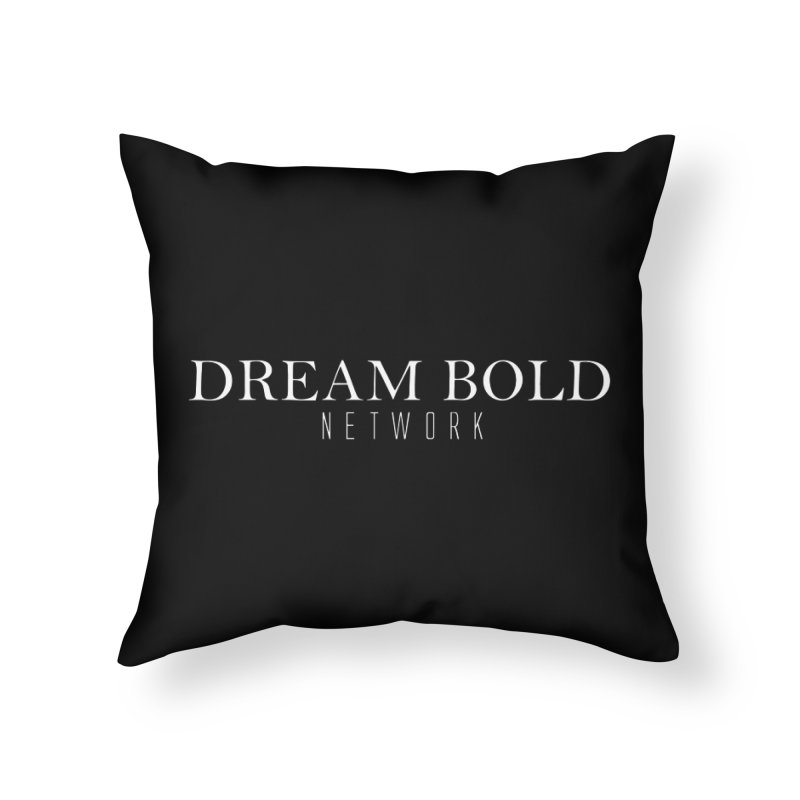 Dream Bold white Home Throw Pillow by Dream BOLD Network Shop