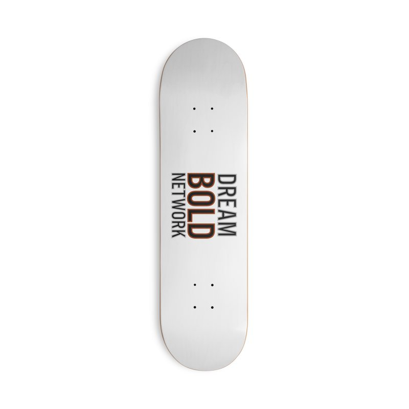 DREAM BOLD NETWORK! Accessories Skateboard by Dream BOLD Network Shop
