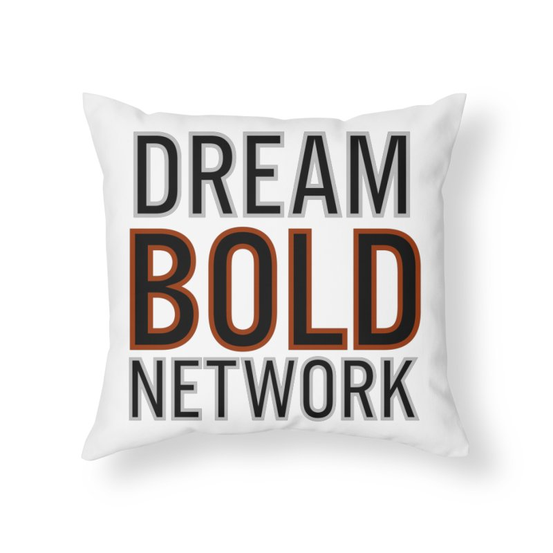 DREAM BOLD NETWORK! Home Throw Pillow by Dream BOLD Network Shop