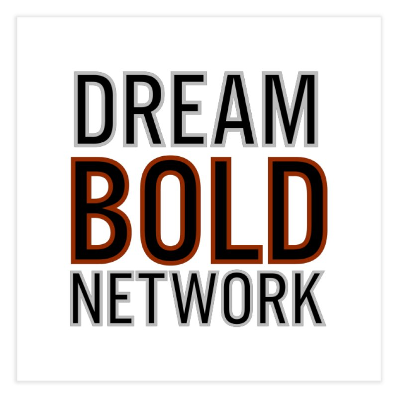 DREAM BOLD NETWORK! Home Fine Art Print by Dream BOLD Network Shop