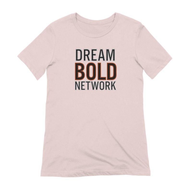 DREAM BOLD NETWORK! Women's Extra Soft T-Shirt by Dream BOLD Network Shop