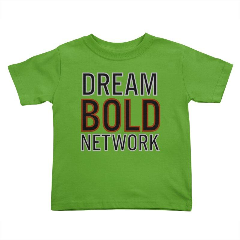 DREAM BOLD NETWORK! Kids Toddler T-Shirt by Dream BOLD Network Shop